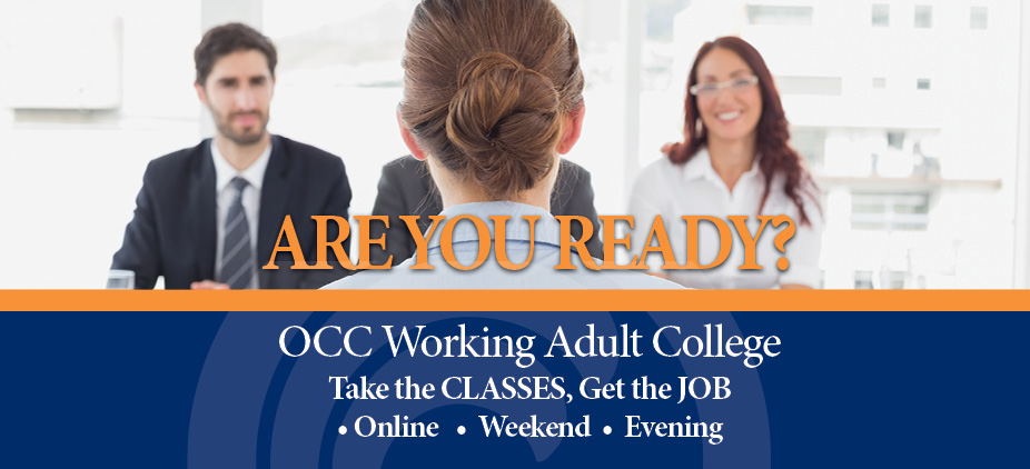 OCC Working Adult College: Take the CLASSES, Get the JOB. Available online, weekends, and evenings